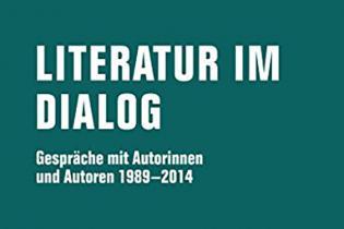 Buchcover: Literatur im Dialog. Gespräche mit Autorinnen und Autoren 1989 – 2014